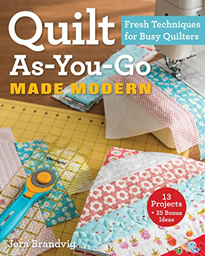 Quilt As-You-Go Made Modern: Fresh Techniques for Busy Quilters -