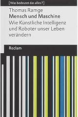 Mensch und Maschine: Wie Künstliche Intelligenz und Roboter unser Leben verändern. [Was bedeutet das alles?] (Reclams Universal-Bibliothek) Taschenbuch