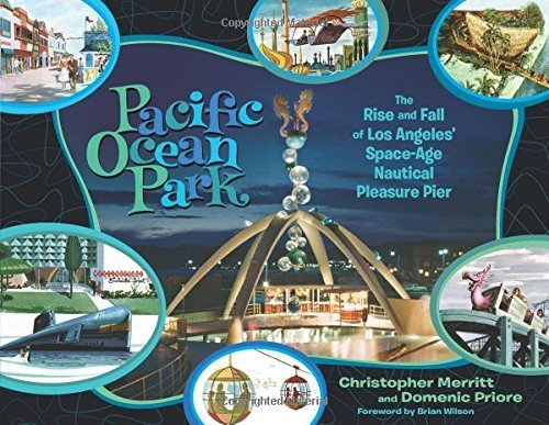 pacific-ocean-park-the-rise-and-fall-of-las-space-age-pleasure-pier-by-domenic-priore-christopher-me
