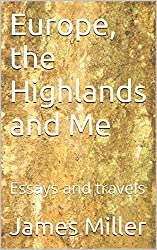 Europe, the Highlands and Me: Essays and travels (English Edition)