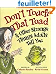 Don't Touch That Toad and Other Stran...