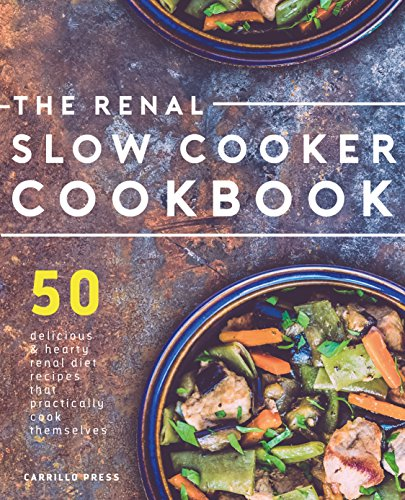 Renal Slow Cooker Cookbook: 50 Delicious & Hearty Renal Diet Recipes That Practically Cook Themselves (The Renal Diet & Kidney Disease Cookbook Series 1) (English Edition)
