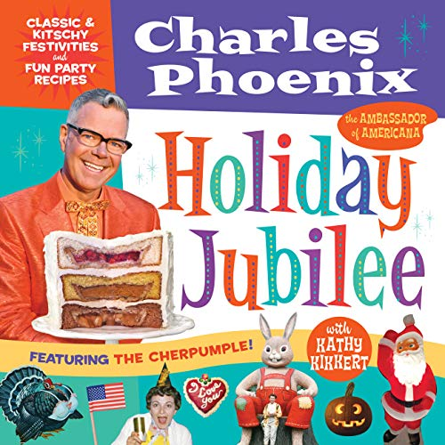 Holiday Jubilee: Classic & Kitschy Festivities & Fun Party Recipes (Christmas Fun Themen Party)