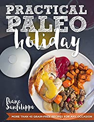 Practical Paleo Holiday: 45 Grain Free Recipes for Any Occasion (English Edition)