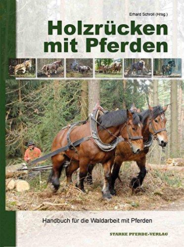 Holzrücken mit Pferden: Handbuch für die Waldarbeit mit Pferden
