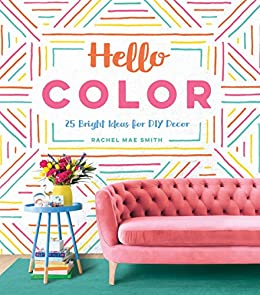 Hello Color: 25 Bright Ideas for DIY Decor (English Edition ...