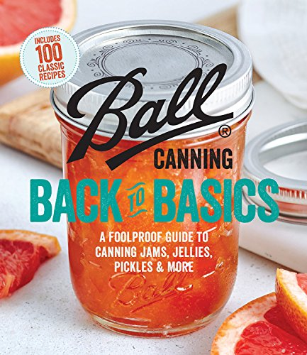 ball-canning-back-to-basics-a-foolproof-guide-to-canning-jams-jellies-pickles-and-more