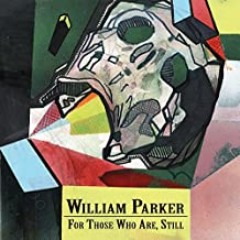 For Those Who Are, Still - William Parker
