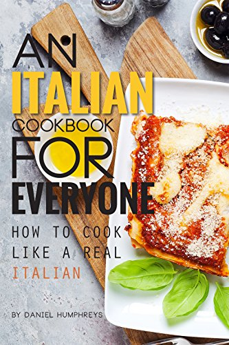 An Italian Cookbook for Everyone: How to Cook Like a Real Italian (English Edition)