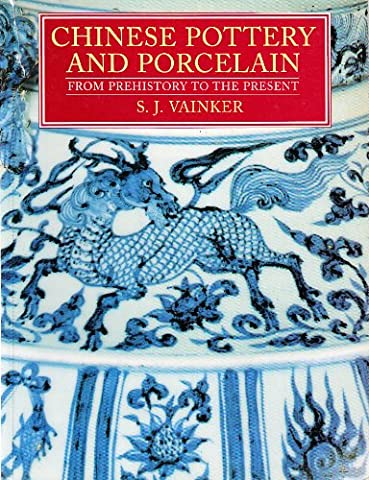 Chinese Pottery and Porcelain: From Prehistory to the Present