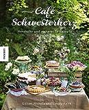 Café Schwesterherz: Herzhafte und zuckersüße Rezepte für jeden Tag