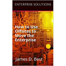 How to Use Offsites to Move the Enterprise (Enterprise Solutions Book 2)