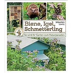 Biene, Igel, Schmetterling. So wird Ihr Garten zum Naturparadies.: Nützliches für Nützlingen: Insektenhotels, Nistkästen, Igelhütte, Feldermaushaus ... Mit Extrakapitel: Imkern für Einsteiger