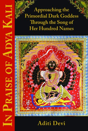 In Praise of Adya Kali: Approaching the Primordial Dark Goddess Through the Song of Her Hundred Names por Aditi Devi