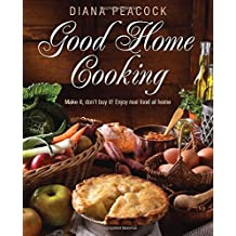 Good Home Cooking: Make it, Don't Buy It! Real Food at Home - Mostly at Less Than a Pound a Head