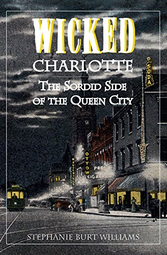Wicked Charlotte: The Sordid Side of the Queen City (English Edition)