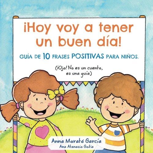 Hoy voy a tener un buen dia: Guía de 10 frases positivas para niños