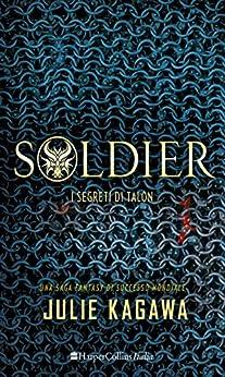 Soldier - I segreti di Talon di [Kagawa, Julie]