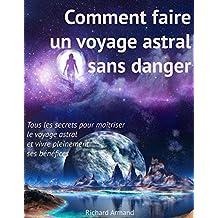 Comment faire un voyage astral sans danger : - Tous les secrets pour maîtriser le voyage astral et vivre pleinement ses bénéfices (French Edition)