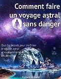 Comment faire un voyage astral sans danger: - Tous les secrets pour maîtriser le voyage astral et vivre pleinement ses bénéfices (French Edition)