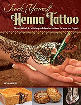 Teach Yourself Henna Tattoo: Making Mehndi Art with Easy-To-Follow ...