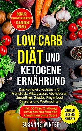 Low Carb Diät und ketogene Ernährung: Das komplett Kochbuch inkl. 30-Tage Challenge zum Abnehmen für Berufstätige Faule | über 60 leckere Rezepte: Frühstück, ... Mittagessen, Abendessen, Weihnachtsrezepte (Ketogene Diät Abendessen Rezepte)