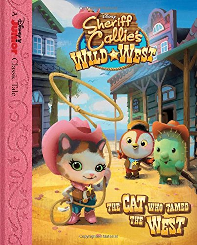 Sheriff Callie's Wild West the Cat Who Tamed the West (Disney Junior Classic Tales)