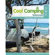 Cool Camping Wohnmobil: Leben, fahren, wohnen, freisein