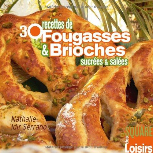30 recettes de fougasses et brioches sucrées et salées par Nathalie Idir Serrano