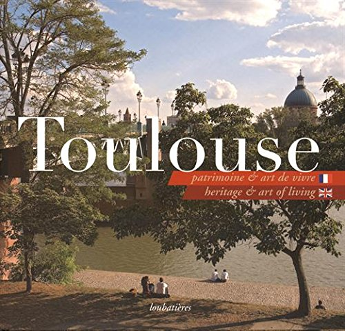 Toulouse, Patrimoine Et Art De Vivre – Heritage And art Of Lliving - Bilingue : Français Anglais