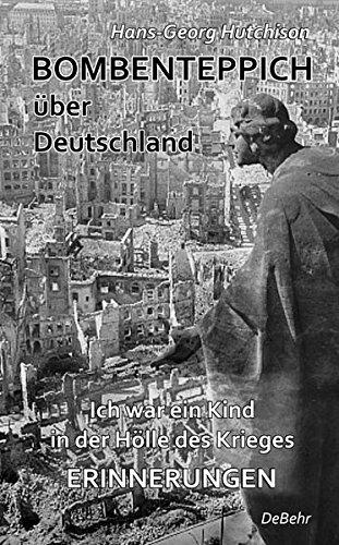 Bombenteppich über Deutschland - Ich war ein Kind in der Hölle des Krieges - Erinnerungen (Sterben In Der Hölle)