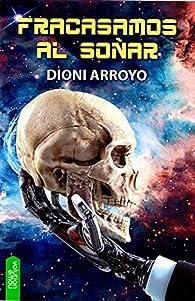 Fracasamos al soñar par  Dioni Arroyo Merino