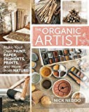 The Organic Artist: Make Your Own Paint, Paper, Pigments, Prints and More from Nature