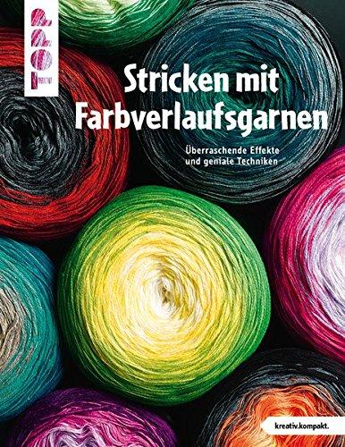 Preisvergleich Produktbild Stricken mit Farbverlaufsgarnen (kreativ.kompakt.): Überraschende Effekte und geniale Techniken