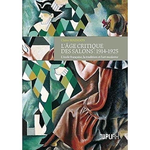 L'Age Critique des Salons : 1914-1925. l'Ecole Française, la Traditio N et l'Art Moderne