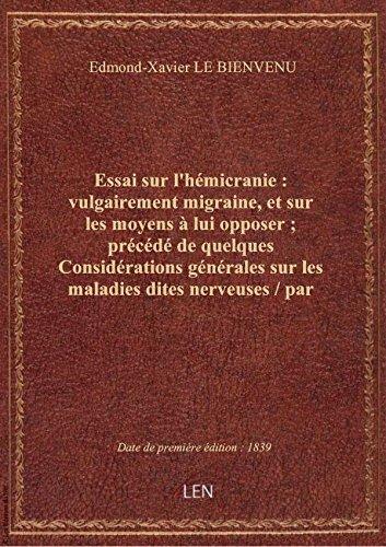 Essai sur l'hémicranie : vulgairement migraine, et sur les moyens à lui opposer ; précédé de quelque