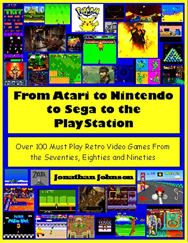 From Atari to Nintendo to Sega to the PlayStation: Over 100 Must Play Retro Video Games From the Seventies, Eighties and Nineties (English Edition) por Jonathan Johnson