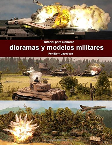 Tutorial para elaborar dioramas y modelos militares (A tutorial for making military DIORAMAS and MODELS) por Bjorn Jacobsen