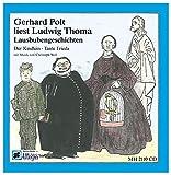 Gerhard Polt liest Ludwig Thoma: Lausbubengeschichten: Der Kindlein; Tante Frieda mit Musik von Christoph Well. CD.