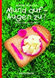 Mund auf - Augen zu!: Kinder-Snacks mit Pfiff