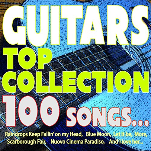 Guitars Top Collection 100 Songs... (Raindrops Keep Fallin' On My Head, Blue Moon, Let It Be, More, Scarborough Fair, Nuovo Cinema Paradiso, and I Love Her...)