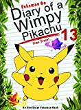 #5: Pokemon Go: Diary Of A Wimpy Pikachu 13: Time Travel: (An Unofficial Pokemon Book) (Pokemon Books Book 30)