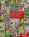 Fleurs sauvages comestibles : 40 recettes originales