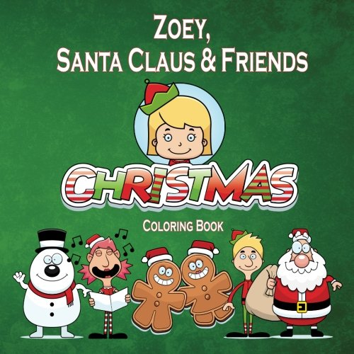 Zoey, Santa Claus & Friends Christmas Coloring Book (Personalized Books for Children) (Zoey Santa)