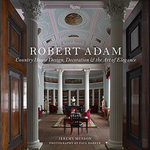 Robert Adam: Country House Design, Decoration, and the Art of Elegance por Jeremy Musson