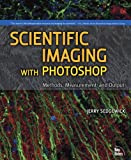 Scientific Imaging with Photoshop: Methods, Measurement, and Output (English Edition)