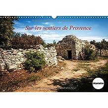 Sur les sentiers de Provence : Ici et là en Provence. Calendrier mural A3 horizontal