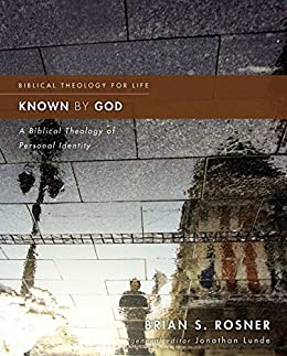 Known by God: A Biblical Theology of Personal Identity (Biblical Theology for Life) (English Edition) di [Rosner, Brian S.]