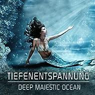 Tiefenentspannung - Deep Majestic Ocean: Entspannungsmusik zum Relaxen, Schlafen und für intensive Erholung - Einfach genießen