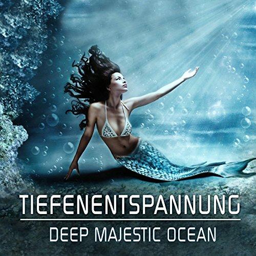 Tiefenentspannung - Deep Majestic Ocean: Entspannungsmusik zum Relaxen
